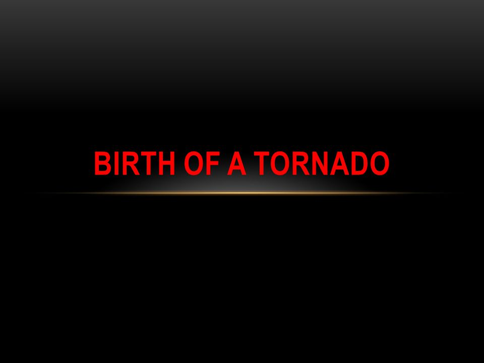 TORNADOES Tornadoes are the most violent of all the storms on Earth.