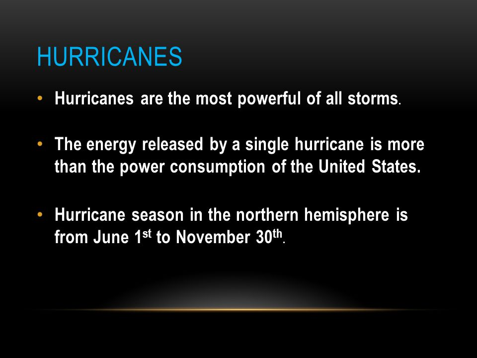 HURRICANES Hurricanes are the most powerful of all storms. The energy released by a single hurricane is more than the power consumption of the United