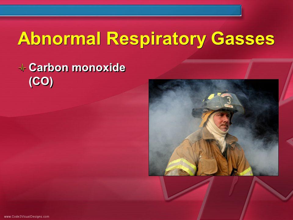 Abnormal Respiratory Gasses Carbon monoxide (CO)