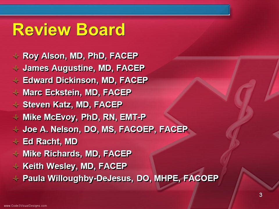 Review Board Roy Alson, MD, PhD, FACEP James Augustine, MD, FACEP Edward Dickinson, MD, FACEP Marc Eckstein, MD, FACEP Steven Katz, MD, FACEP Mike McE