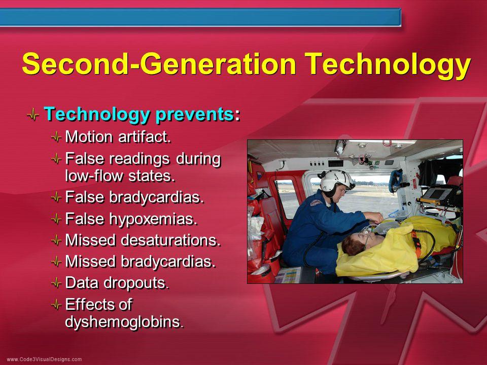 Second-Generation Technology Technology prevents: Motion artifact. False readings during low-flow states. False bradycardias. False hypoxemias. Missed