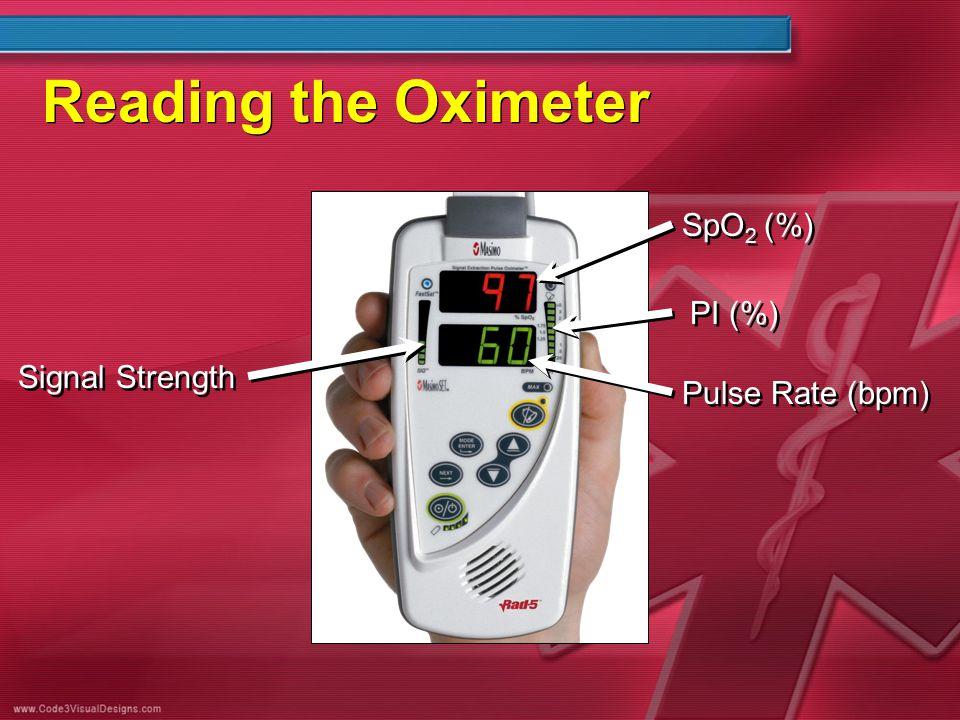 Reading the Oximeter SpO 2 (%) PI (%) Pulse Rate (bpm) Signal Strength