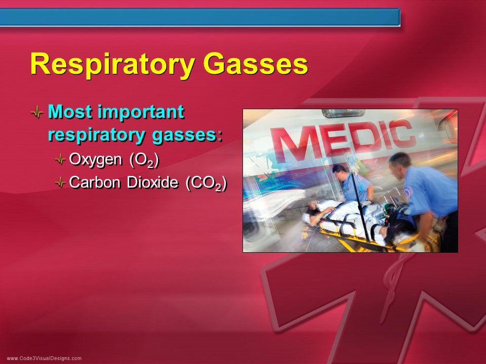 Respiratory Gasses Most important respiratory gasses: Oxygen (O 2 ) Carbon Dioxide (CO 2 ) Most important respiratory gasses: Oxygen (O 2 ) Carbon Dio