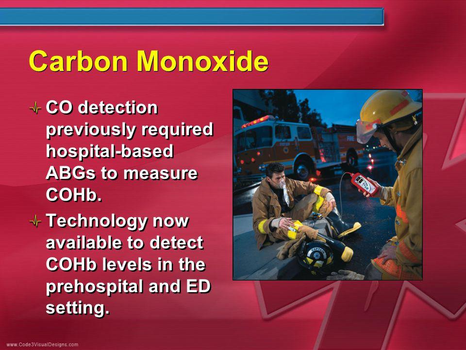 Carbon Monoxide CO detection previously required hospital-based ABGs to measure COHb. Technology now available to detect COHb levels in the prehospita