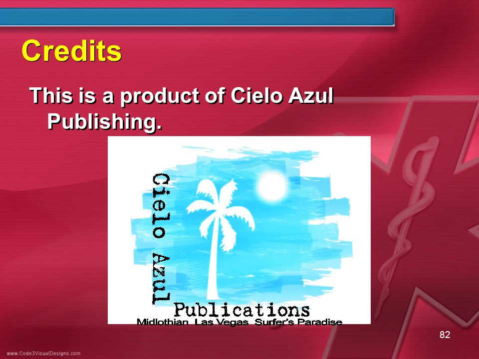 Credits This is a product of Cielo Azul Publishing. 82