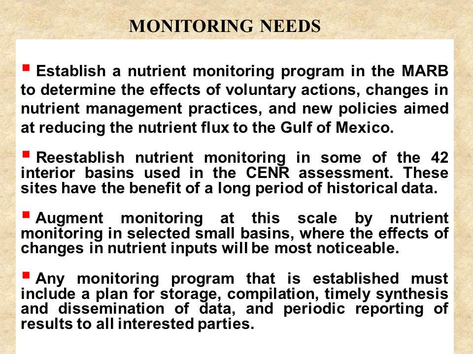  Establish a nutrient monitoring program in the MARB to determine the effects of voluntary actions, changes in nutrient management practices, and new policies aimed at reducing the nutrient flux to the Gulf of Mexico.