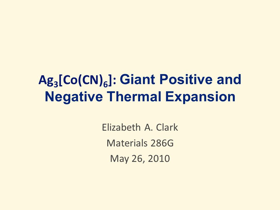 Ag 3 [Co(CN) 6 ]: Giant Positive and Negative Thermal Expansion Elizabeth A.