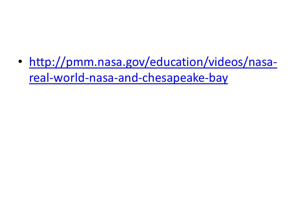 http://pmm.nasa.gov/education/videos/nasa- real-world-nasa-and-chesapeake-bay http://pmm.nasa.gov/education/videos/nasa- real-world-nasa-and-chesapeake-bay