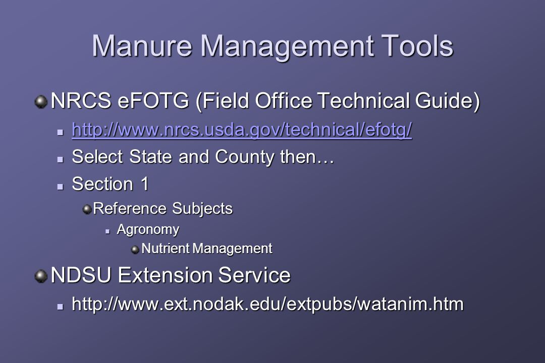 Manure Management Tools NRCS eFOTG (Field Office Technical Guide) Select State and County then… Select State and County then… Section 1 Section 1 Reference Subjects Agronomy Agronomy Nutrient Management NDSU Extension Service