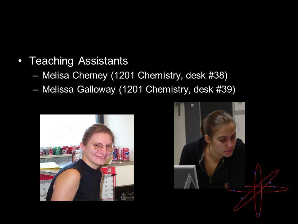 Teaching Assistants –Melisa Cherney (1201 Chemistry, desk #38) –Melissa Galloway (1201 Chemistry, desk #39)