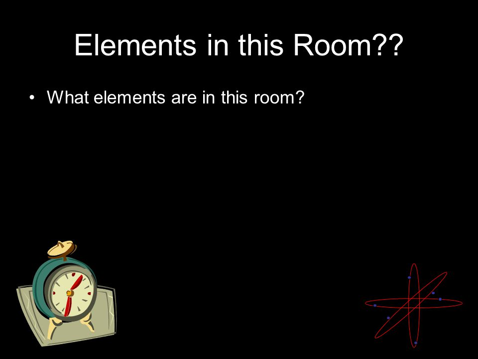 Elements in this Room What elements are in this room