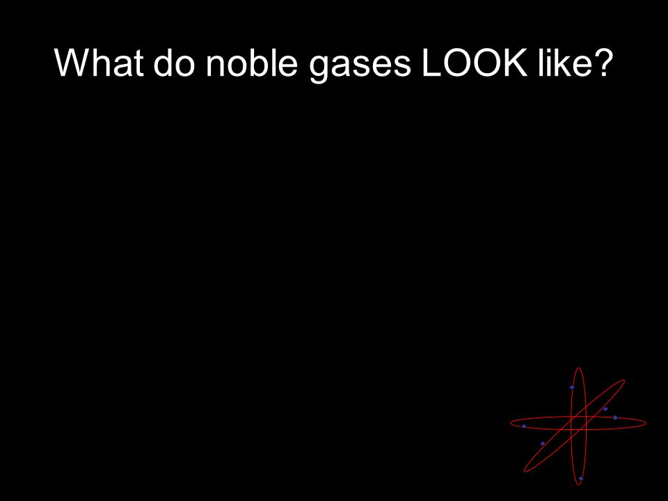 What do noble gases LOOK like?