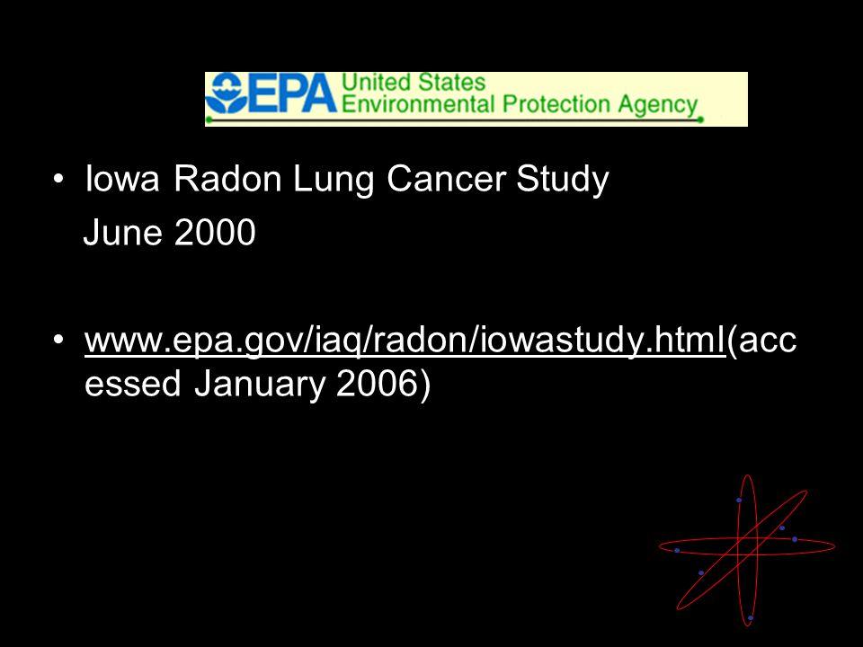 Iowa Radon Lung Cancer Study June 2000 www.epa.gov/iaq/radon/iowastudy.html(acc essed January 2006)