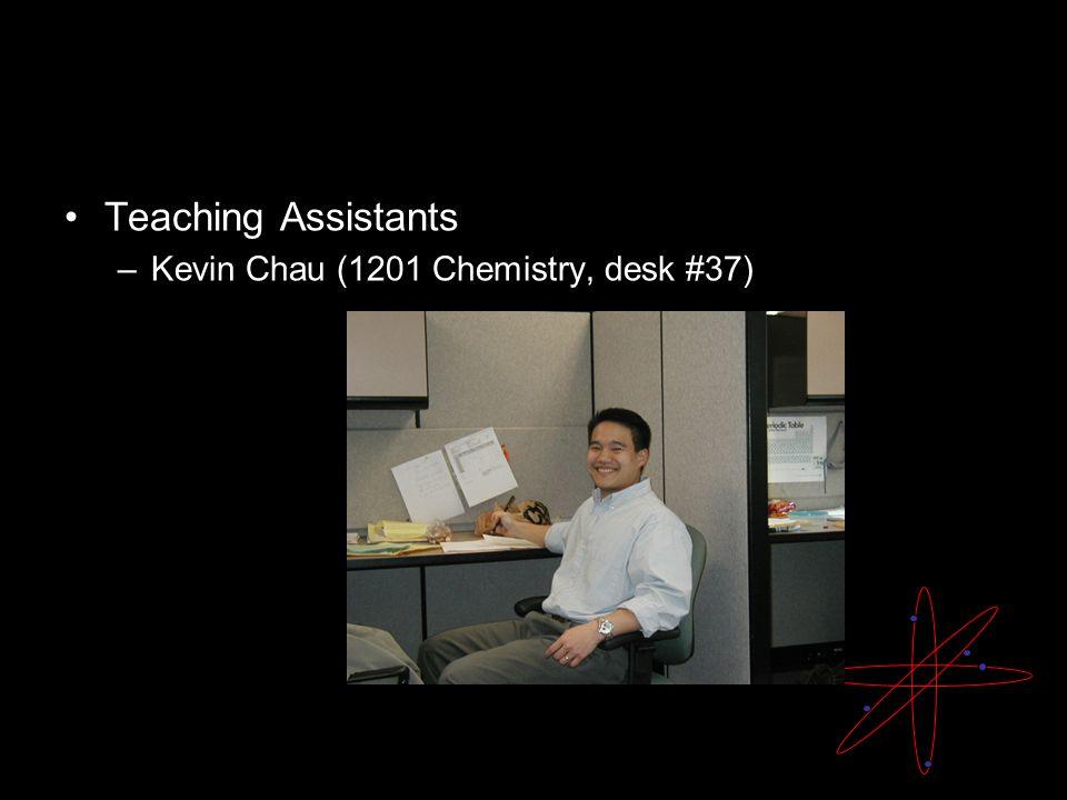 Teaching Assistants –Kevin Chau (1201 Chemistry, desk #37)