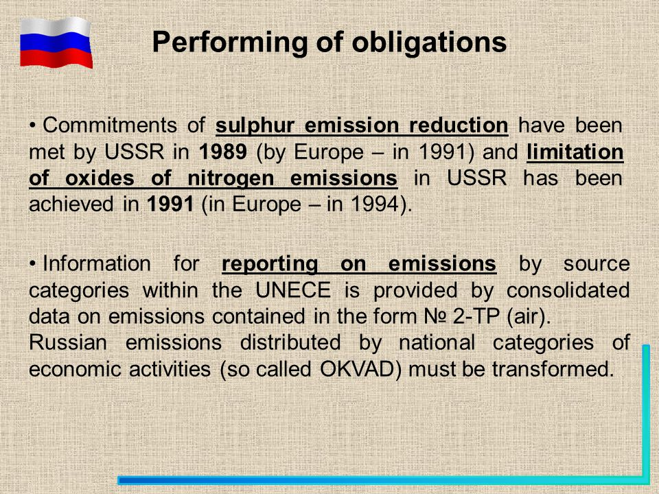 Performing of obligations Commitments of sulphur emission reduction have been met by USSR in 1989 (by Europe – in 1991) and limitation of oxides of ni