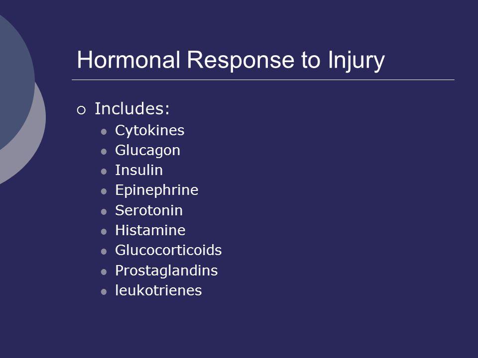 Hormonal Response to Injury  Includes: Cytokines Glucagon Insulin Epinephrine Serotonin Histamine Glucocorticoids Prostaglandins leukotrienes
