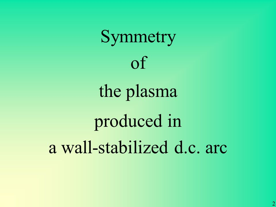 Symmetry of the plasma produced in a wall-stabilized d.c. arc 2