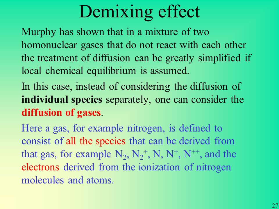 Demixing effect 27 Murphy has shown that in a mixture of two homonuclear gases that do not react with each other the treatment of diffusion can be greatly simplified if local chemical equilibrium is assumed.