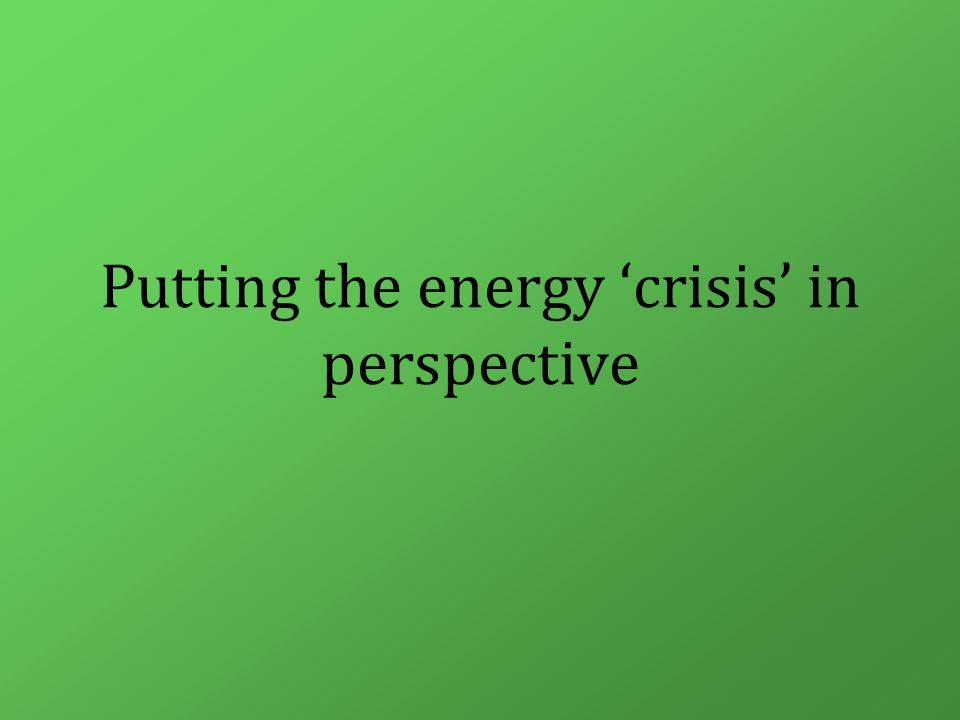 Putting the energy 'crisis' in perspective