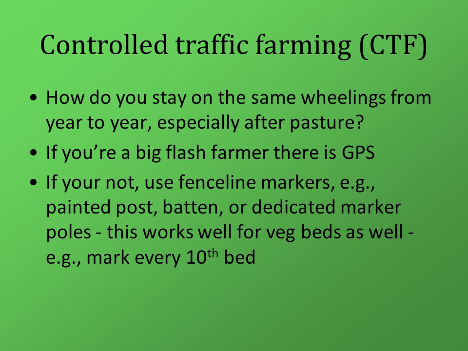 Controlled traffic farming (CTF) How do you stay on the same wheelings from year to year, especially after pasture.