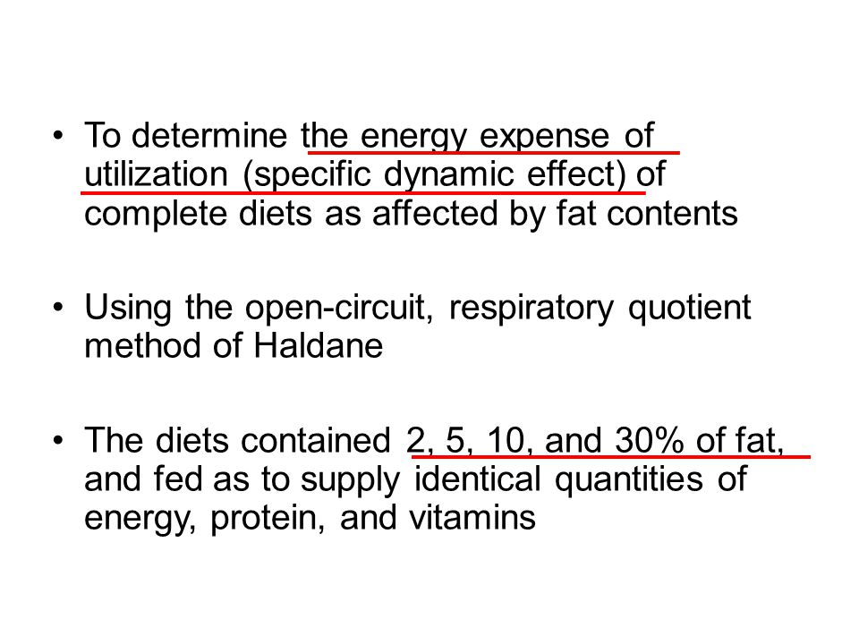 To determine the energy expense of utilization (specific dynamic effect) of complete diets as affected by fat contents Using the open-circuit, respira