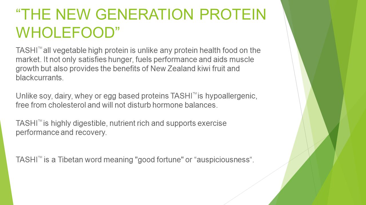 TASHI TM all vegetable high protein is unlike any protein health food on the market. It not only satisfies hunger, fuels performance and aids muscle g