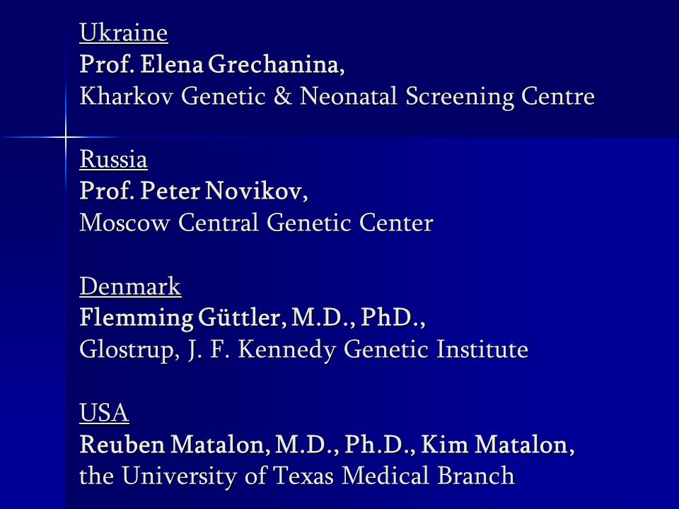 Ukraine Prof. Elena Grechanina, Kharkov Genetic & Neonatal Screening Centre Russia Prof.