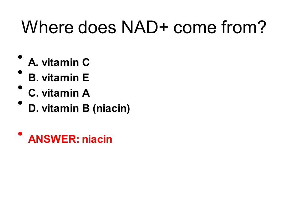 Where does NAD+ come from. A. vitamin C B. vitamin E C.