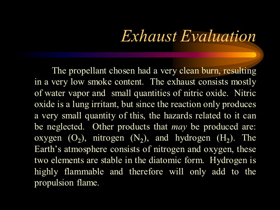 Exhaust Evaluation The propellant chosen had a very clean burn, resulting in a very low smoke content.