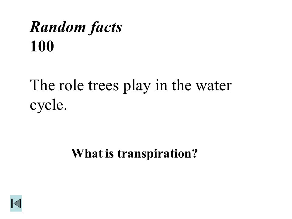 Random facts 100 The role trees play in the water cycle. What is transpiration