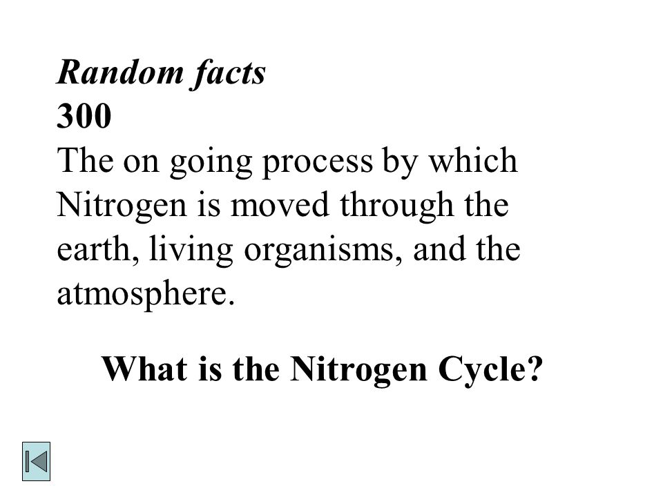 Random facts 300 The on going process by which Nitrogen is moved through the earth, living organisms, and the atmosphere.