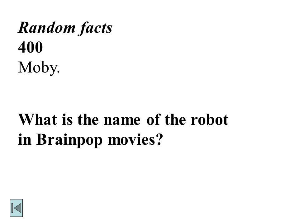 Random facts 400 Moby. What is the name of the robot in Brainpop movies