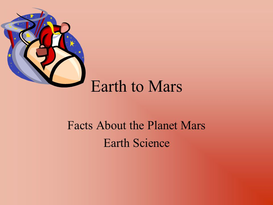 Earth to Mars Facts About the Planet Mars Earth Science