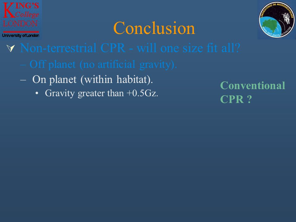  Non-terrestrial CPR - will one size fit all. –Off planet (no artificial gravity).