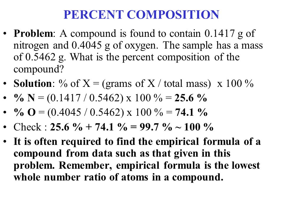 PERCENT COMPOSITION Problem: A compound is found to contain 0.1417 g of nitrogen and 0.4045 g of oxygen.