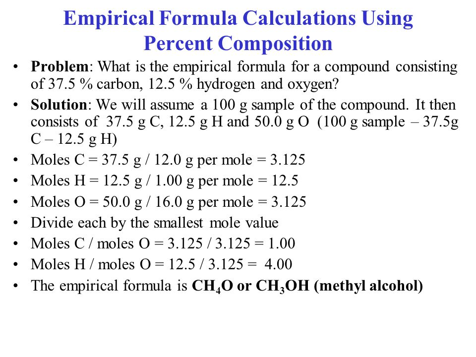 Empirical Formula Calculations Using Percent Composition Problem: What is the empirical formula for a compound consisting of 37.5 % carbon, 12.5 % hydrogen and oxygen.