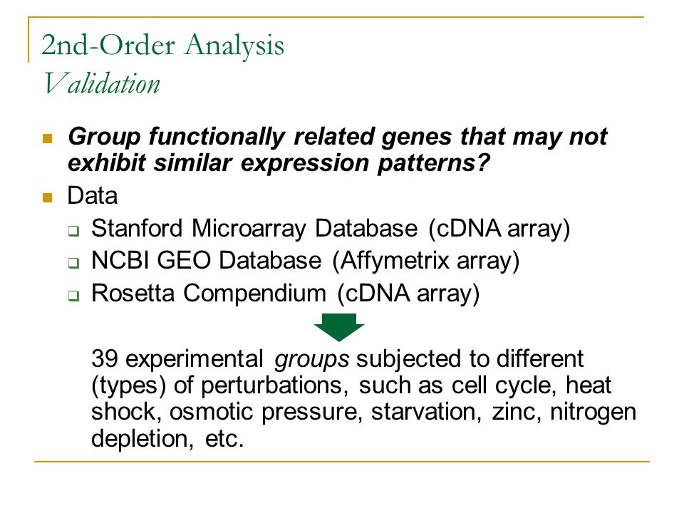 Group functionally related genes that may not exhibit similar expression patterns? Data  Stanford Microarray Database (cDNA array)  NCBI GEO Databas