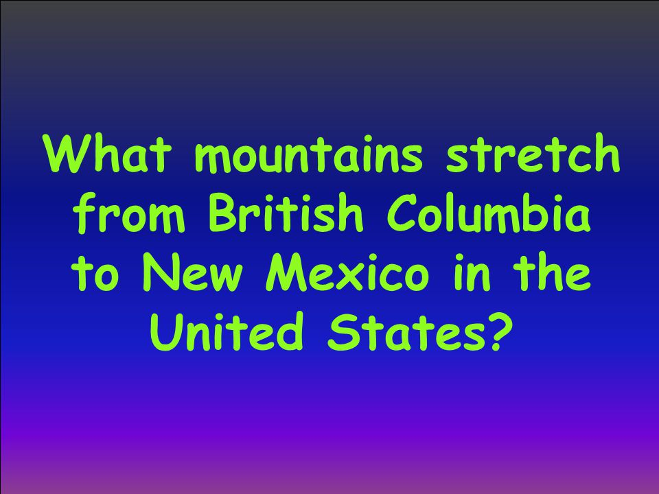 What mountains stretch from British Columbia to New Mexico in the United States?