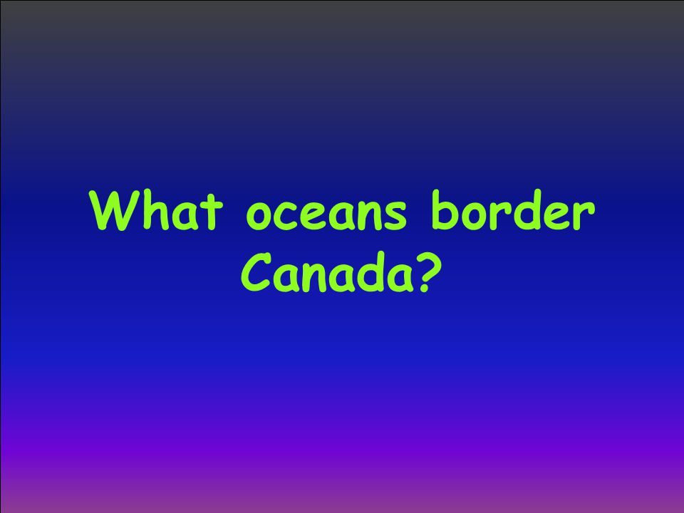 What oceans border Canada