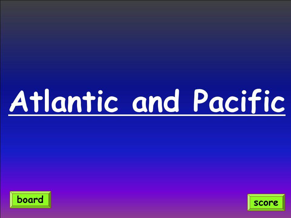 Atlantic and Pacific score board