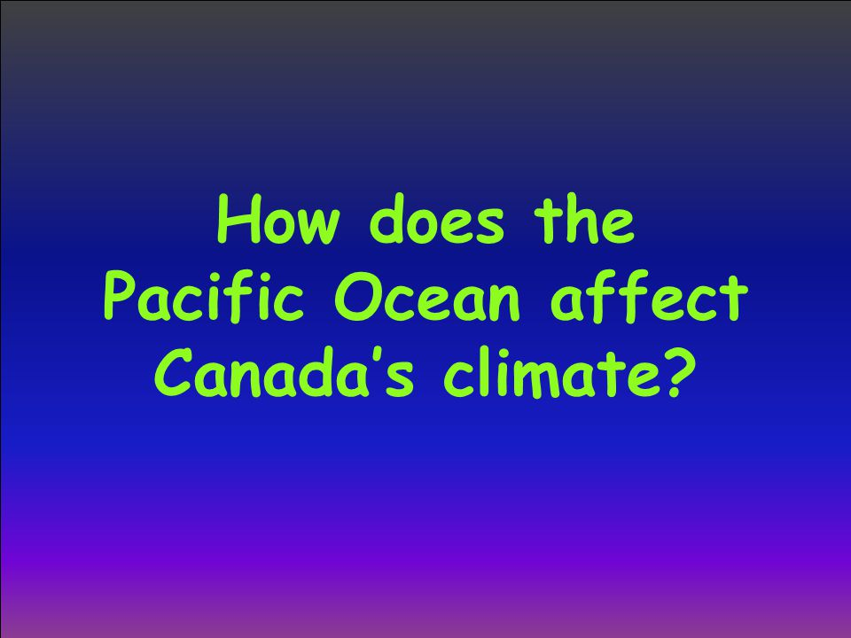 How does the Pacific Ocean affect Canada's climate?