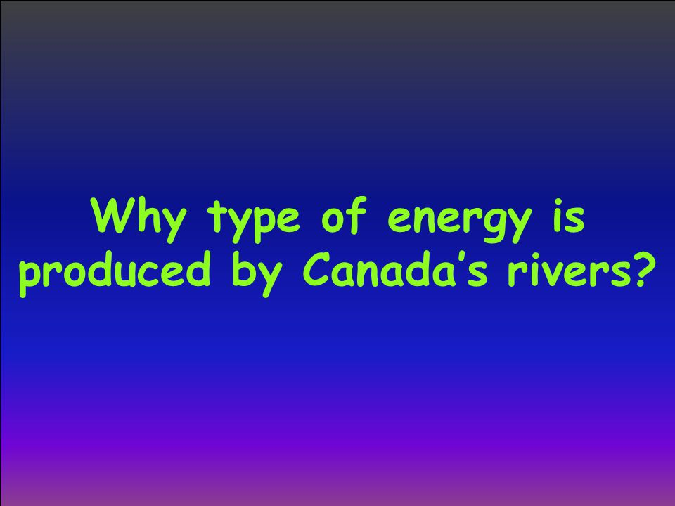 Why type of energy is produced by Canada's rivers