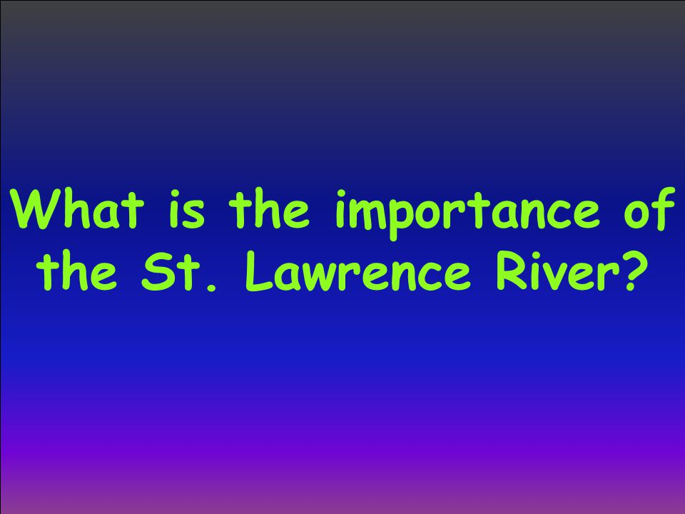 What is the importance of the St. Lawrence River?