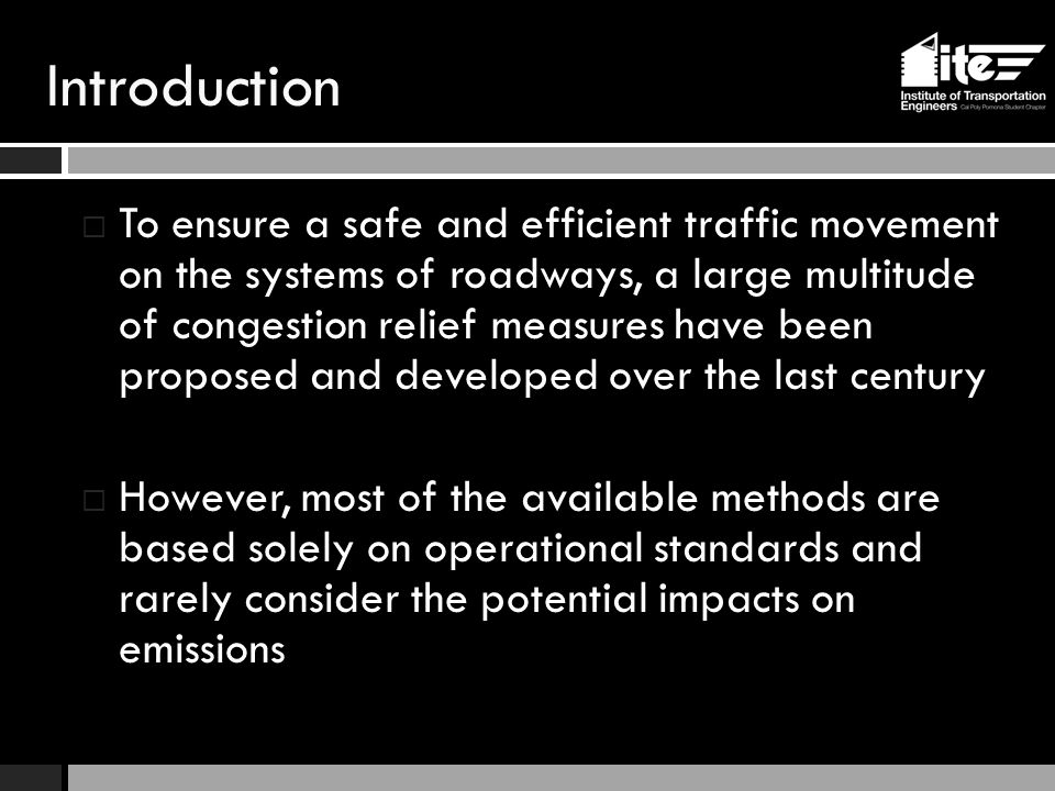 Introduction  To ensure a safe and efficient traffic movement on the systems of roadways, a large multitude of congestion relief measures have been p