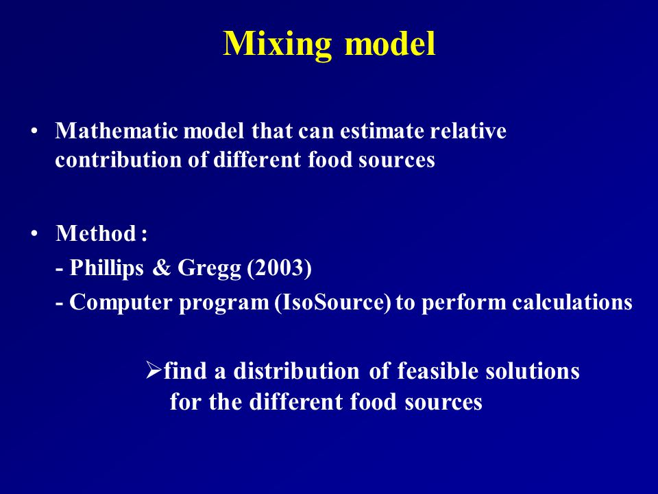 Mixing model Mathematic model that can estimate relative contribution of different food sources  find a distribution of feasible solutions for the di