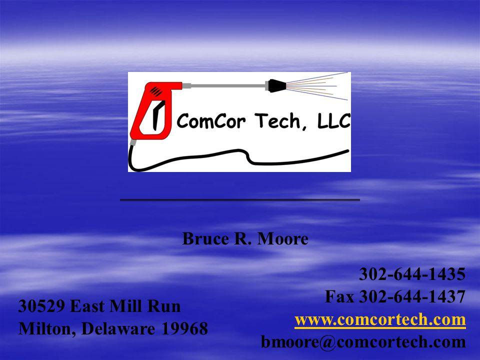 30529 East Mill Run Milton, Delaware 19968 302-644-1435 Fax 302-644-1437 www.comcortech.com bmoore@comcortech.com Bruce R.