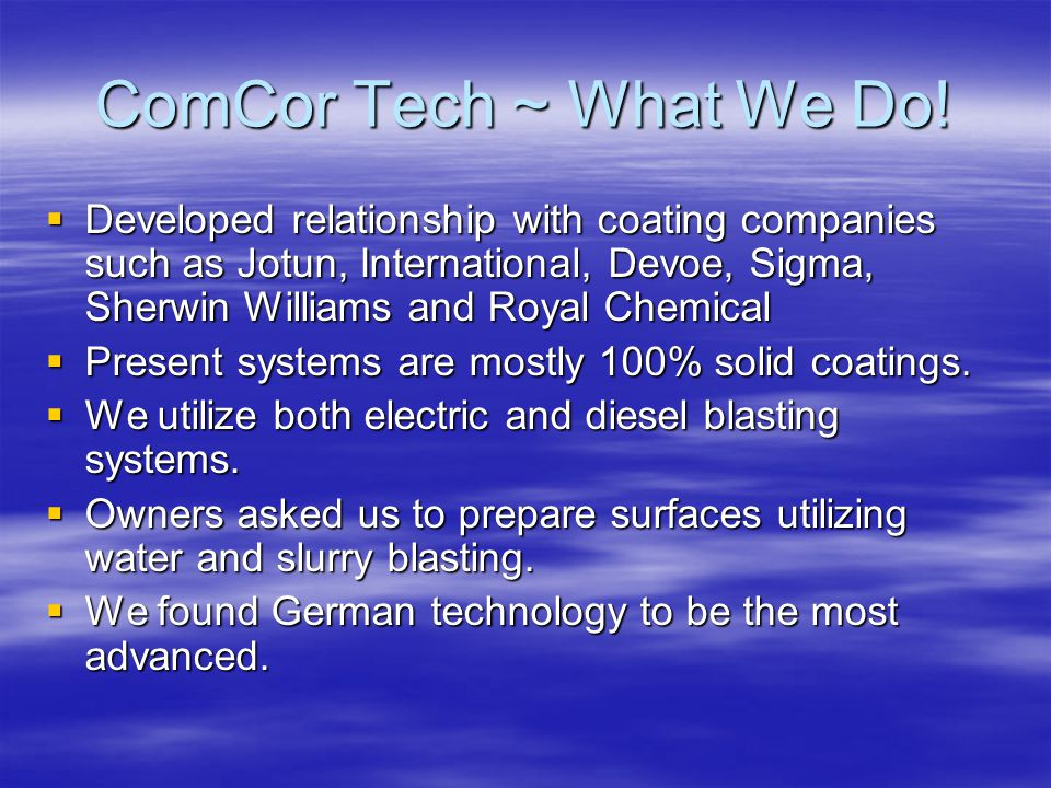 ComCor Tech ~ What We Do!  Developed relationship with coating companies such as Jotun, International, Devoe, Sigma, Sherwin Williams and Royal Chemi