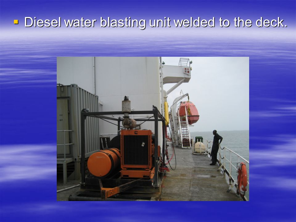  Diesel water blasting unit welded to the deck.