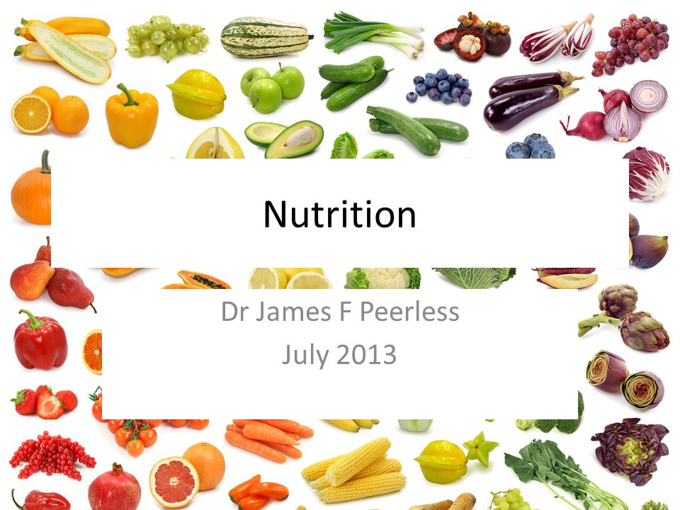 Nutrition Dr James F Peerless July 2013