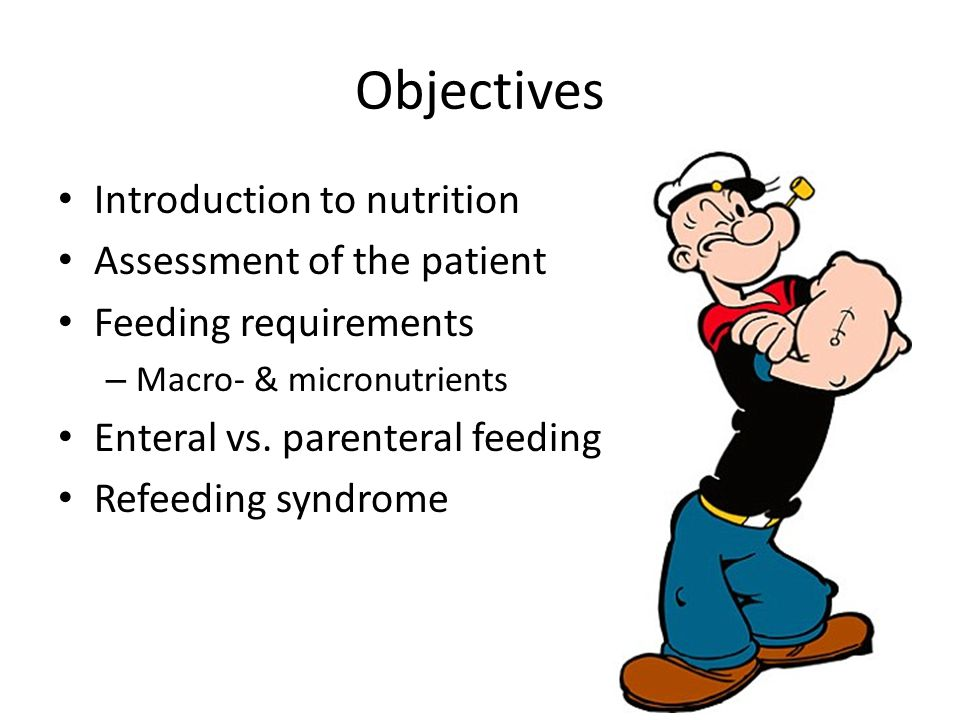 Objectives Introduction to nutrition Assessment of the patient Feeding requirements – Macro- & micronutrients Enteral vs.